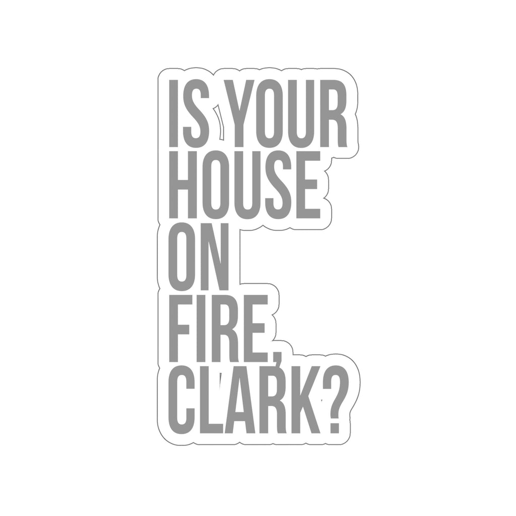 Is Your House on Fire Clark? - National Lampoons Christmas Vacation Stickers - Funny Stickers - Stickers for Laptop - Waterbottle Sticker