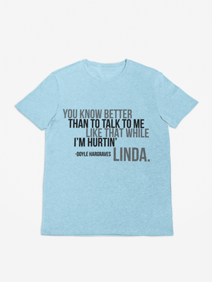 Sling Blade Movie -  Doyle Hargraves - I'M HURTIN LINDA Funny Quote Words T-Shirt