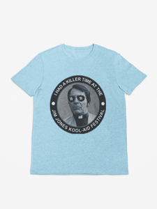 I Had a Killer Time at the Jim Jones Kool-Aid Festival - Unisex Funny Tee T-Shirt Shirt
