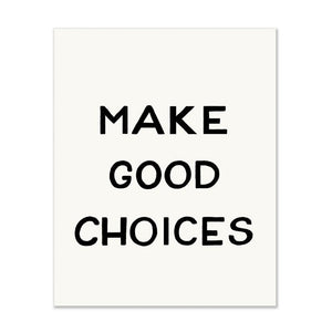 Make Good Choices | Art Print