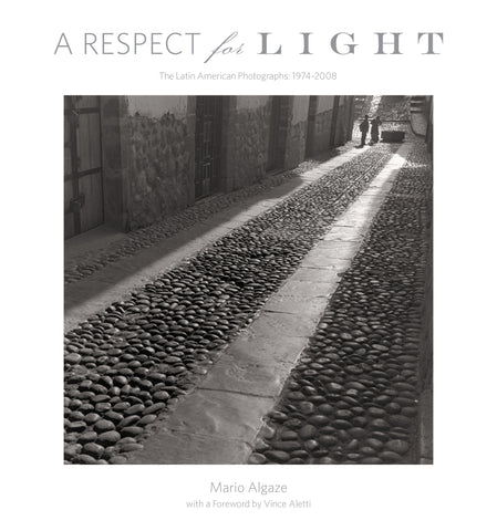 A Respect for Light: The Latin American Photographs/ 1974-2008 by Mario Algaze