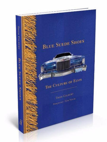 Blue Suede Shoes: The Culture of Elvis by Thom Gilbert