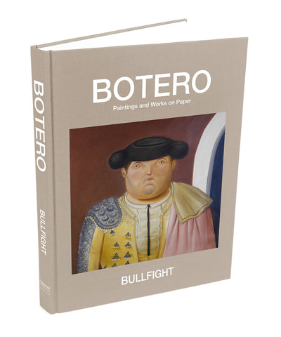 Bullfight: Paintings and Works on Paper by Fernando Botero