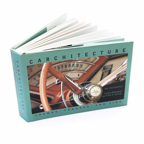 Carchitecture: Frames, Fenders, and Fins by Fredric Winkowski and Frank D. Sullivan