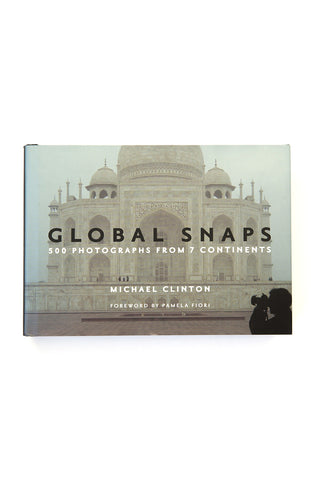 Global Snaps: 500 Photographs from 7 Continents by Michael Clinton