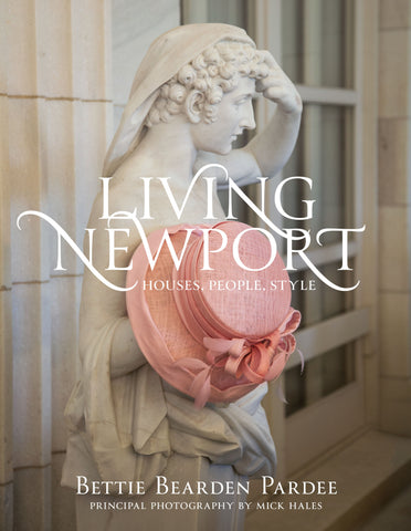 Living Newport: Houses, People, Style by Bettie Bearden Pardee