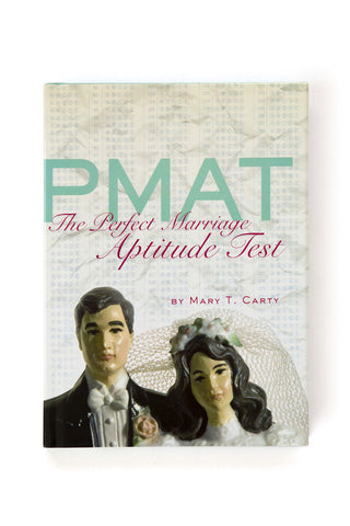 PMAT: The Perfect Marriage Aptitude Test by Mary T. Carty