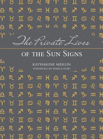 The Private Lives of the Sun Signs by Katharine Merlin