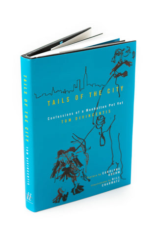 Tails of the City: Confessions of a Manhattan Pet Vet by Tom DeVincentis