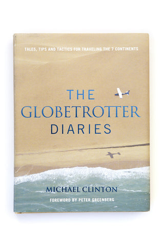 The Globetrotter Diaries: Tales, Tips and Tactics for Traveling the 7 Continents by Michael Clinton