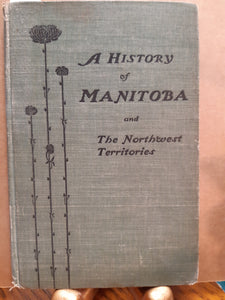 A History of Manitoba and the Northwest Territories for Use in Public Schools