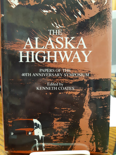 The Alaska Highway Papers of the 40th Anniversary Symposium.