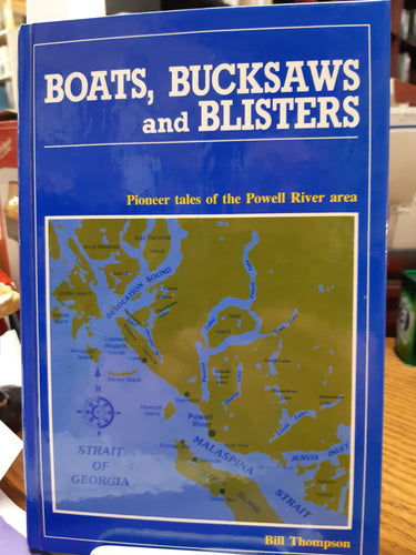 Boats, Bucksaws and Blisters - Pioneer Tales of the Powell River area by Bill Thompson