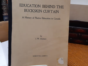 Education Behind the Buckskin Curtain - A History of Native Education in Canada by J. W. Chalmers