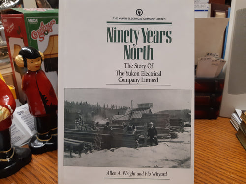Ninety Years North - The Story of The Yukon Electrical Company Limited