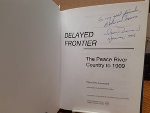 Delayed Frontier The Peace River Country to 1909 by David W. Leonard