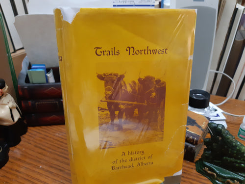 Trails Northwest A History of the District of Barrhead Alberta