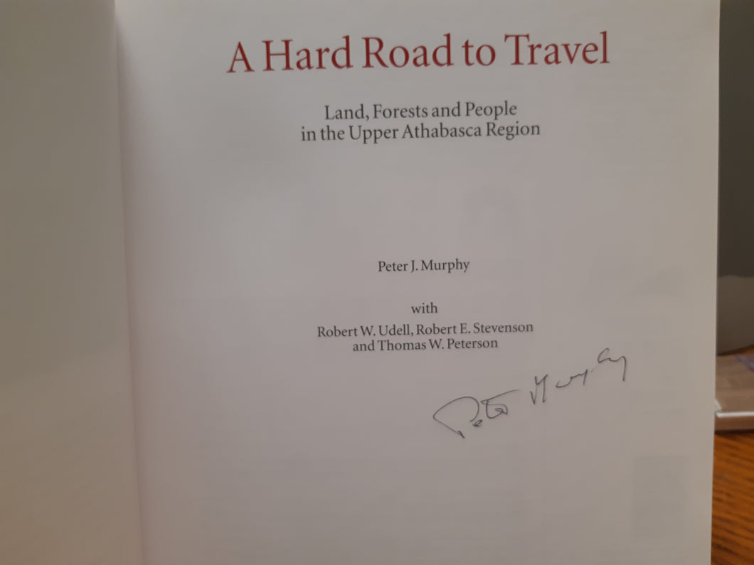 A Hard Road to Travel - Land, Forests and People in the Upper Athabasca Region by Peter J. Murphy