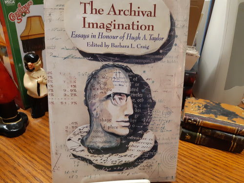 The Archival Imagination. Essays in Honour of Hugh A. Taylor - Barbara Craig Editor