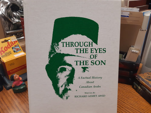 Through the Eyes of the Son - A Factual History About Canadian Arabs - Richard Awid