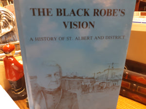 The Black Robes's Vision a History of St. Albert and District Volume 2