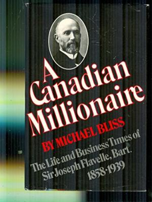 A Canadian Millionaire - The Life and Business Times of Sir Joseph Flavell, Bart. 1858-1939