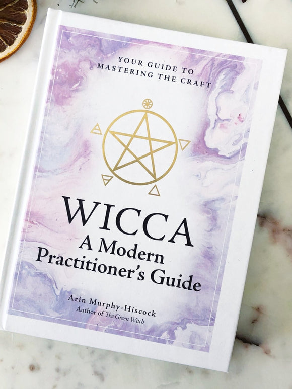 Wicca: A Modern Practitioner's Guide: Your Guide to Mastering the Craft