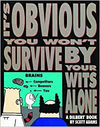 It's Obvious You Won't Survive by Your Wits Alone - A Dilbert Book