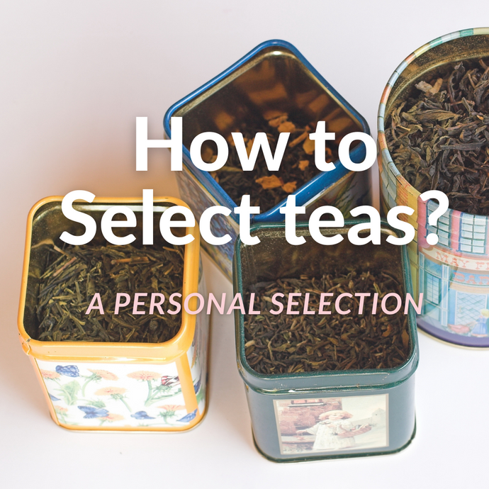 How to Select Teas? A personal selection.