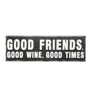 Good Friends, Good Wine, Good Times Sign - Shackteau Interiors