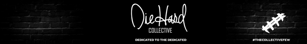 Die Hard Collective | The Collective Few