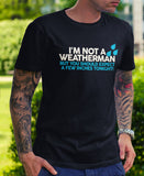 I'm Not A Weatherman Funny Tee