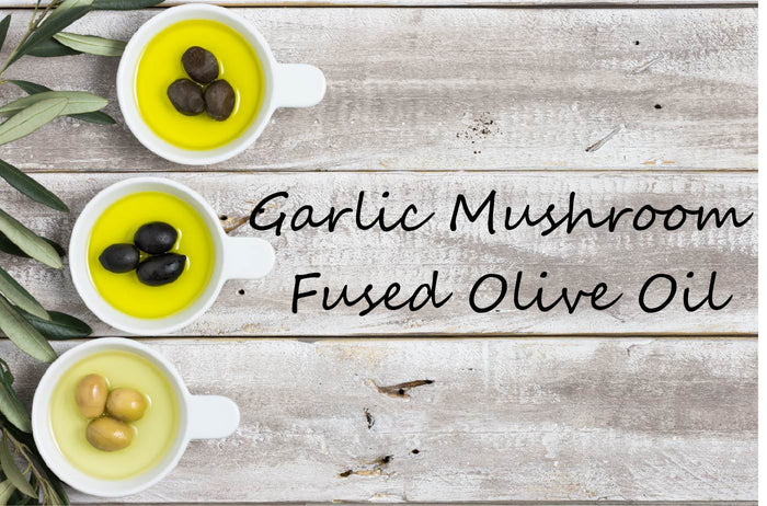 Fused Olive Oil - Garlic Mushroom