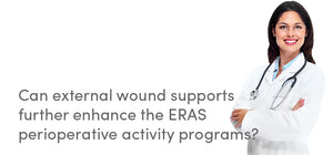 Can external wound supports further enhance the ERAS perioperative activity programs?