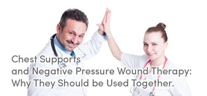 Chest Supports and Negative Pressure Wound Therapy: Why They Should be Used Together.