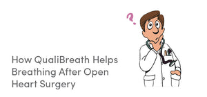 How QualiBreath Helps Breathing After Open Heart Surgery