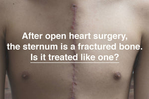 After open heart surgery, the sternum is a fractured bone. Is it treated like one?