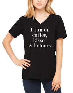 I Run on Coffee Kisses and Ketones | Women's V-Neck Tee