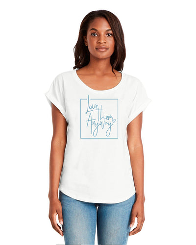 Love Anyway Women's Rolled Sleeve Tee