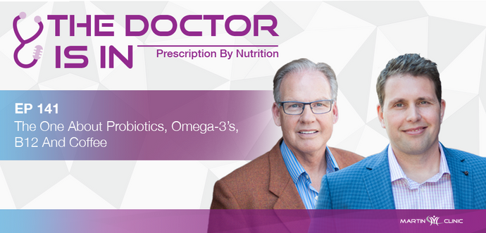 EP141 The One About Probiotics, Omega-3's, B12 And Coffee