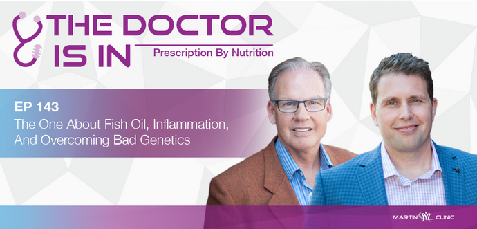 EP143 The One About Fish Oil, Inflammation, And Overcoming Bad Genetics