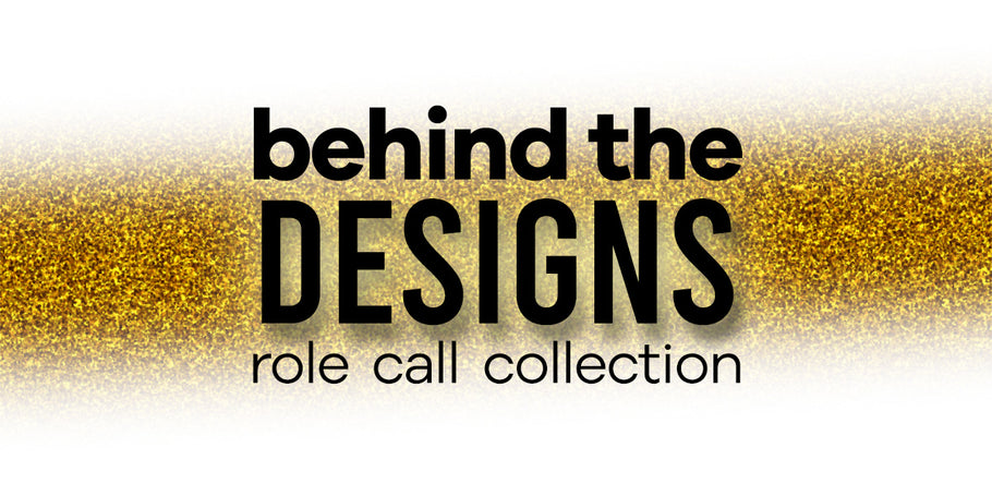 Behind the Designs: Role Call Collection