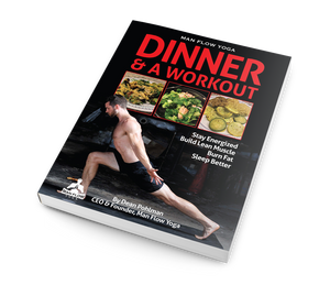 Dinner & A Workout: The Man Flow Yoga Cookbook