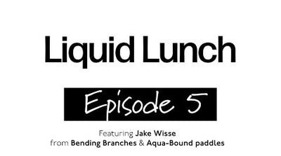 Liquid Lunch Episode 5 - Interview with Jake Wisse from Bending Branches & Aqua-Bound Paddles