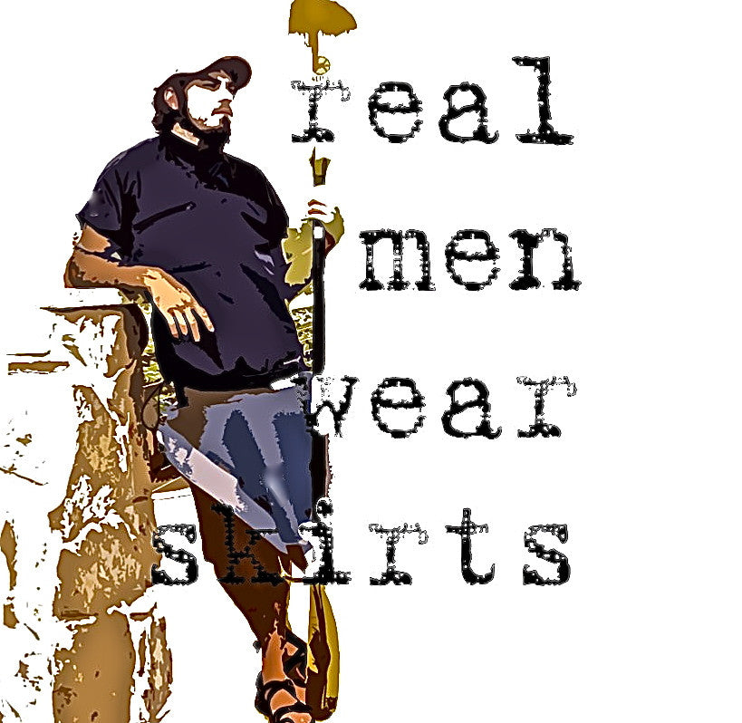 Real men wear skirts !