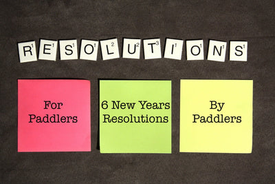6 New Years Resolutions / Goals for Paddlers