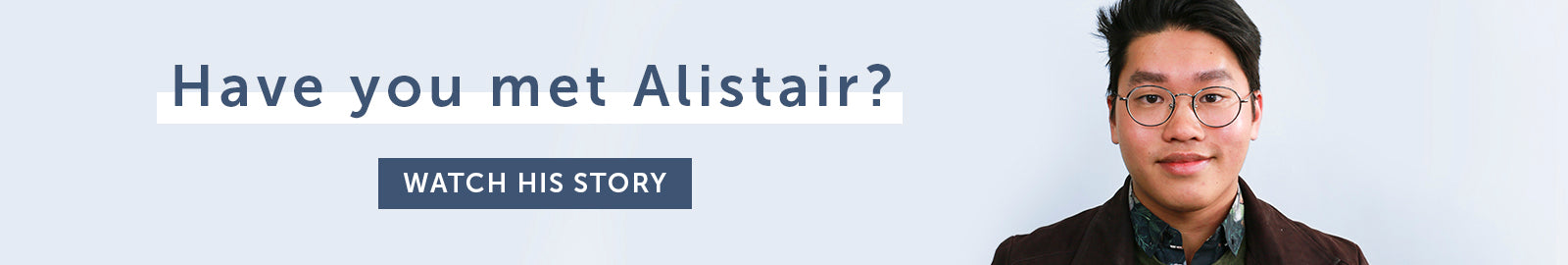 Have you met Alistair? Watch his story.