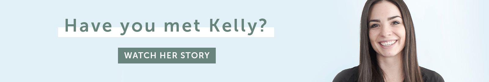 Have you met Kelly? Watch her story.