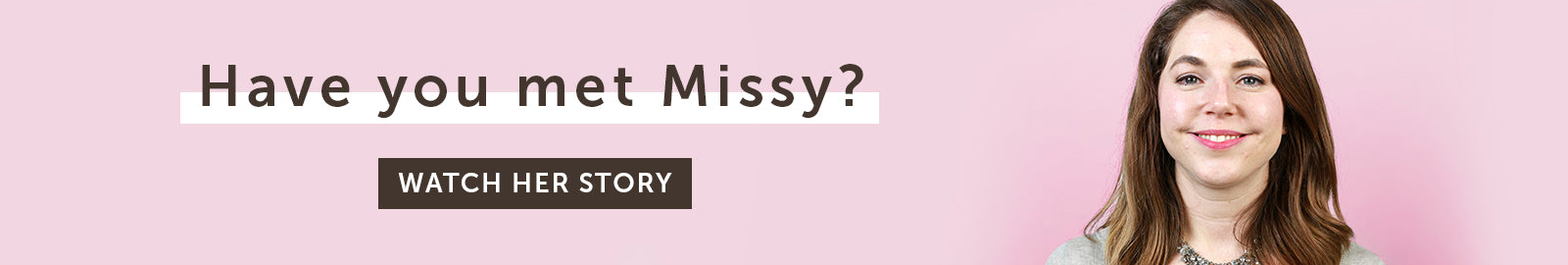 Have you met Missy? Watch her story.