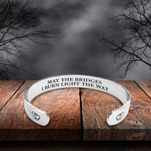 """May The Bridges I Burn Light The Way"" Engraved Cuff"